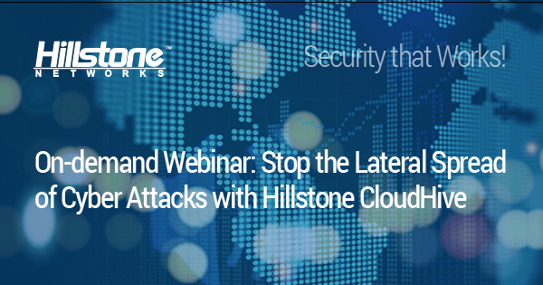 Watch Stop the Lateral Spread of Cyber Attacks with Hillstone CloudHive