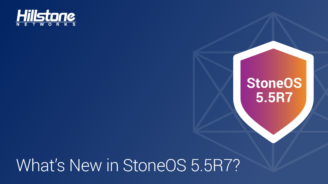 Watch Webinar_Hillstone StoneOS 5.5R7 Global Release