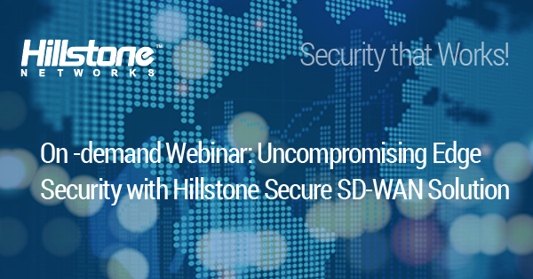 Watch Uncompromising Edge Security with Hillstone Secure SD-WAN Solution