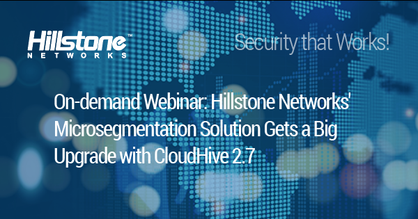 Watch Hillstone Networks'  Microsegmentation Solution Gets a Big  Upgrade with CloudHive 2.7