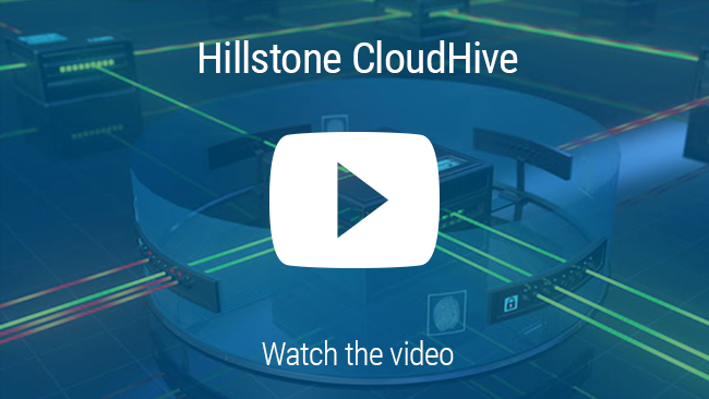 Watch Video: Hillstone CloudHive Advanced Micro-segmentation Solution